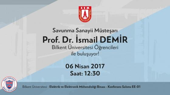 Savunma Sanayii Müşteşarı Prof. Dr. İsmail Demir Bilkent Üniversitesi Öğrencileri ile buluşuyor! 1